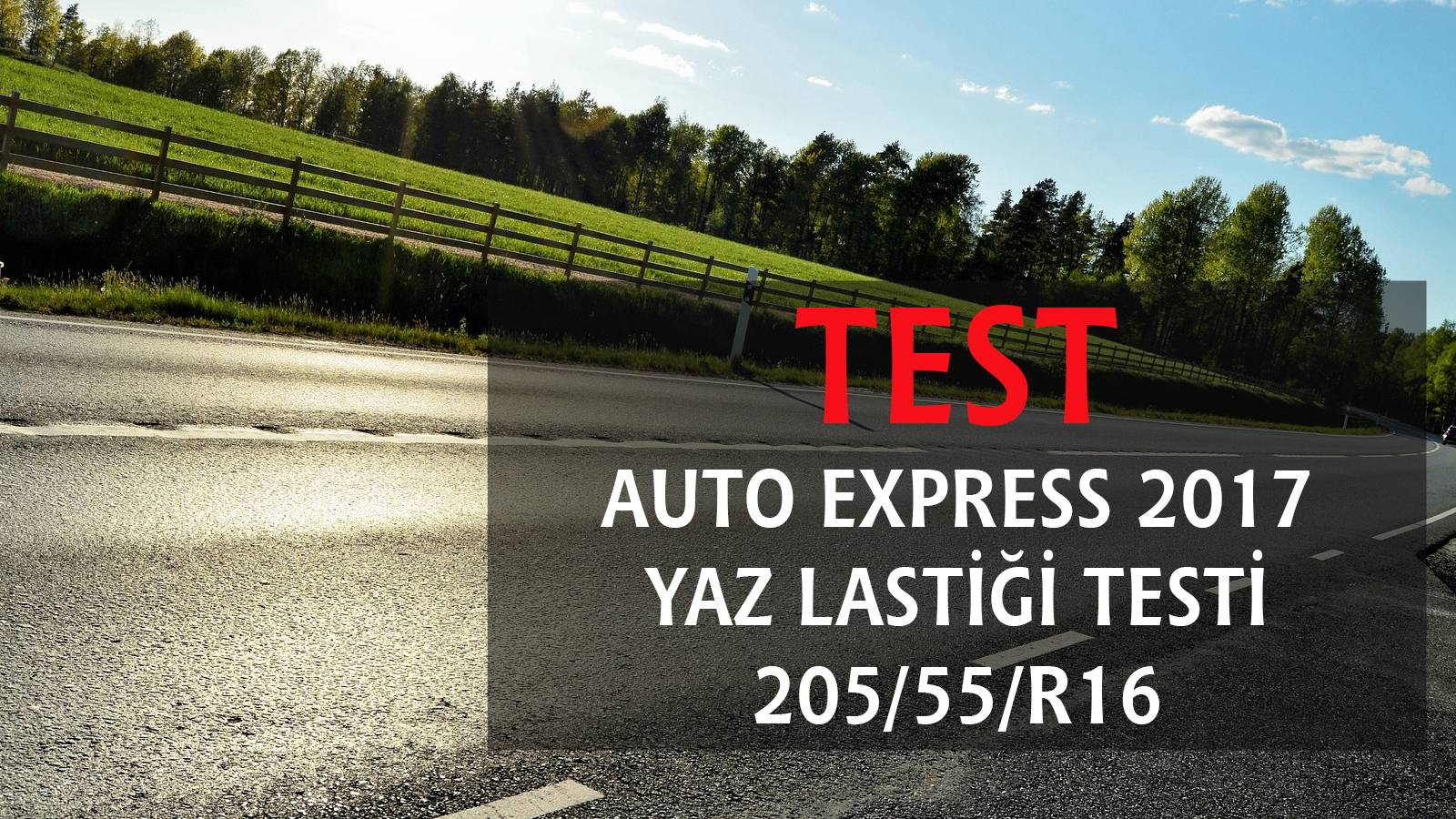 2017 Auto Express Yaz Lastiği Testi 205/55/R16